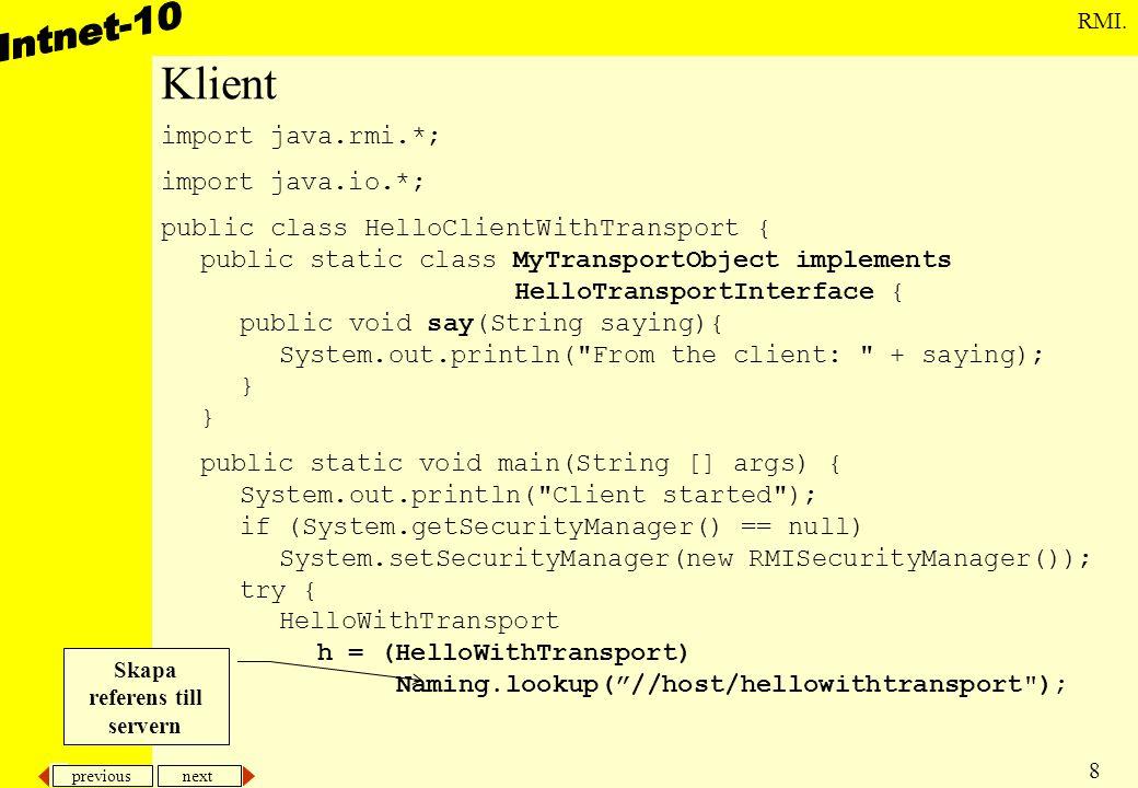 previous next 9 RMI....//Transportera koden för ett objekt och exekvera hos servern.