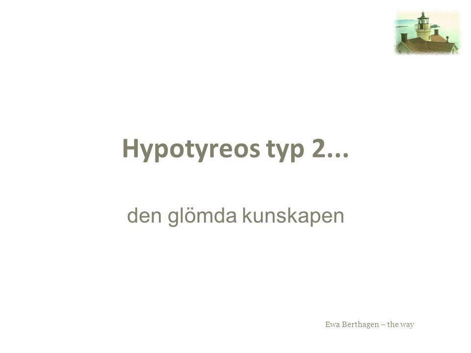 Ewa Berthagen – the way Hypotyreos typ 2... den glömda kunskapen