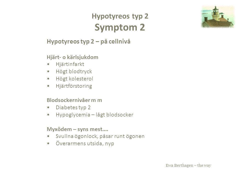 Ewa Berthagen – the way Hypotyreos typ 2 – på cellnivå Hjärt- o kärlsjukdom Hjärtinfarkt Högt blodtryck Högt kolesterol Hjärtförstoring Blodsockernivå