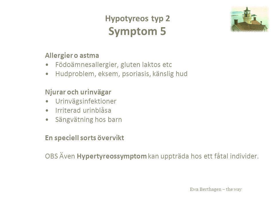 Ewa Berthagen – the way Hypotyreos typ 2 Symptom 5 Allergier o astma Födoämnesallergier, gluten laktos etc Hudproblem, eksem, psoriasis, känslig hud N