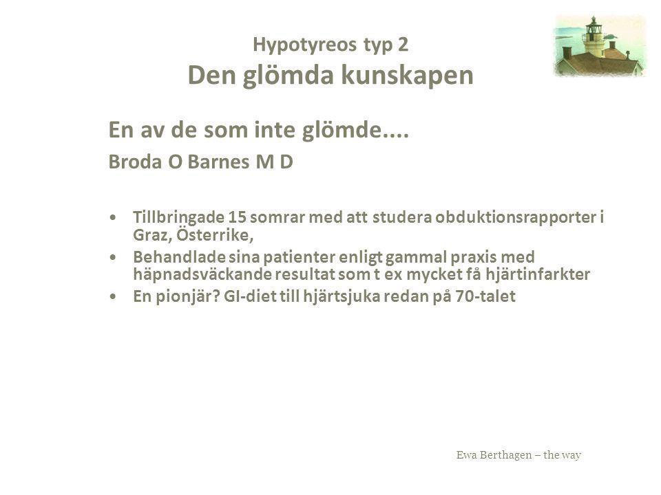Ewa Berthagen – the way Hypotyreos typ 2 Den glömda kunskapen En av de som inte glömde.... Broda O Barnes M D Tillbringade 15 somrar med att studera o