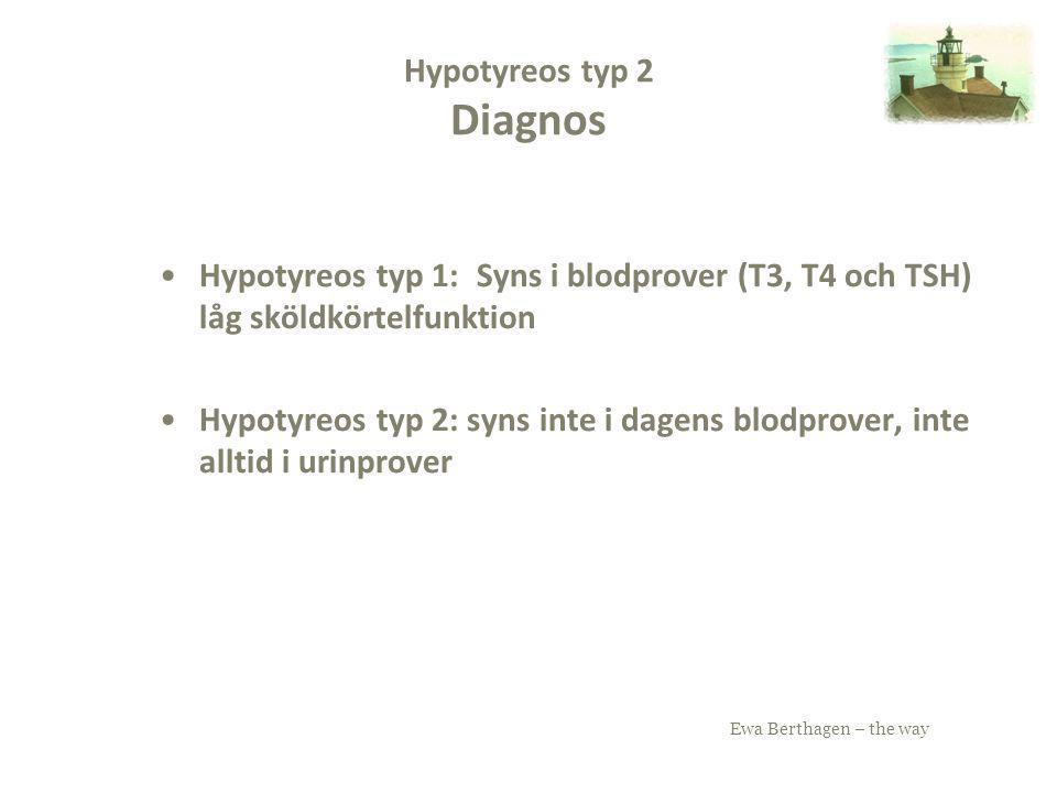Ewa Berthagen – the way Hypotyreos typ 2 Diagnos Hypotyreos typ 1: Syns i blodprover (T3, T4 och TSH) låg sköldkörtelfunktion Hypotyreos typ 2: syns i