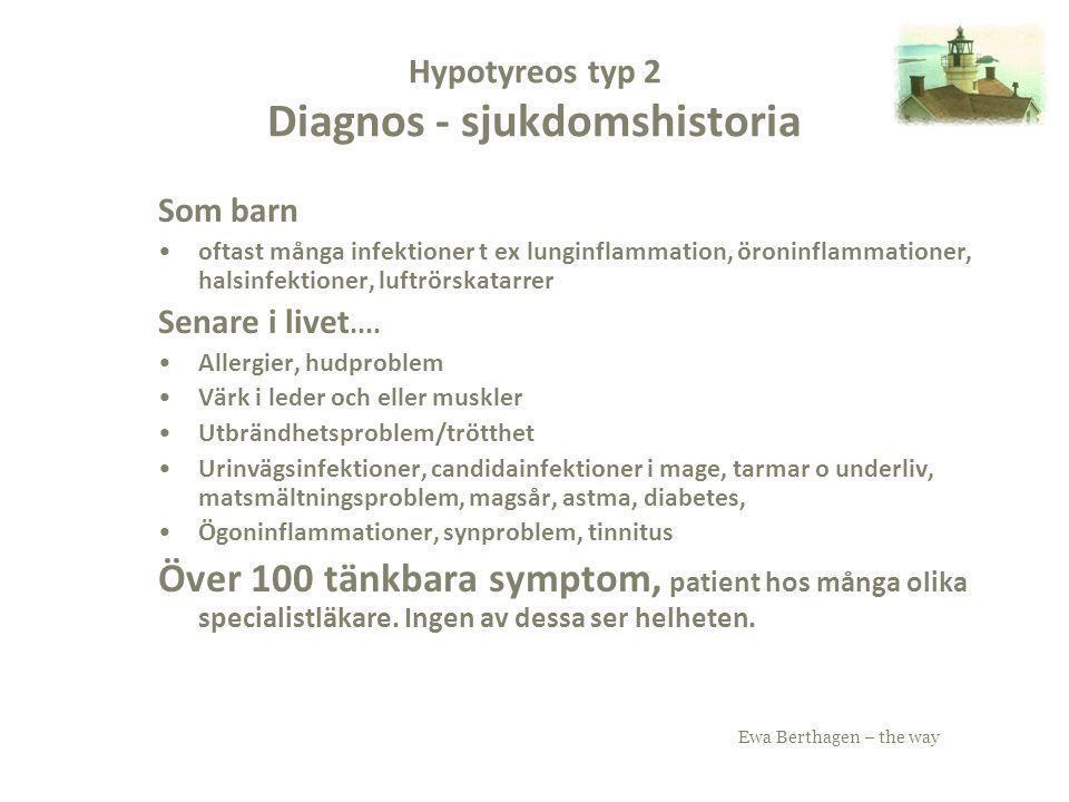 Ewa Berthagen – the way Hypotyreos typ 2 Diagnos - sjukdomshistoria Som barn oftast många infektioner t ex lunginflammation, öroninflammationer, halsi