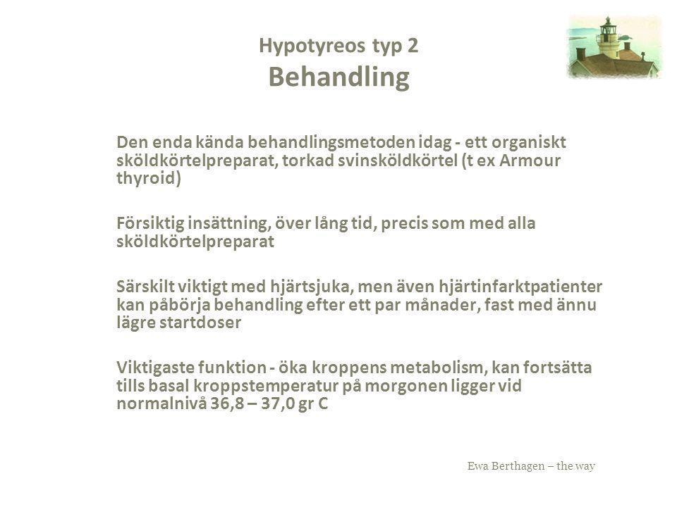 Ewa Berthagen – the way Hypotyreos typ 2 Behandling Den enda kända behandlingsmetoden idag - ett organiskt sköldkörtelpreparat, torkad svinsköldkörtel