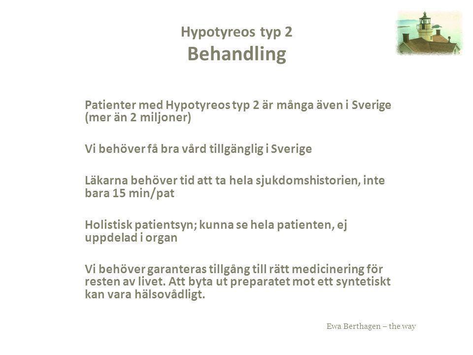 Ewa Berthagen – the way Hypotyreos typ 2 Behandling Patienter med Hypotyreos typ 2 är många även i Sverige (mer än 2 miljoner) Vi behöver få bra vård