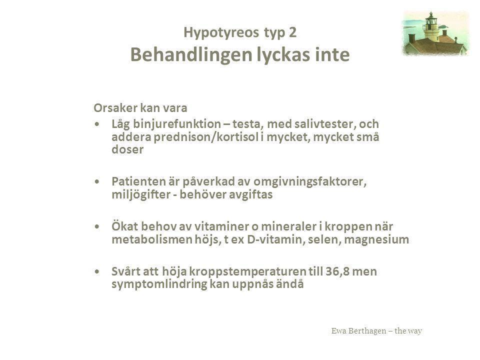 Ewa Berthagen – the way Hypotyreos typ 2 Behandlingen lyckas inte Orsaker kan vara Låg binjurefunktion – testa, med salivtester, och addera prednison/