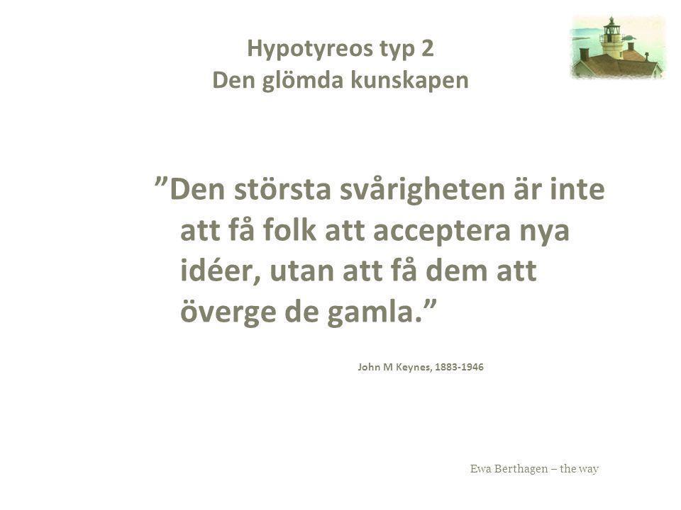"""Ewa Berthagen – the way Hypotyreos typ 2 Den glömda kunskapen """"Den största svårigheten är inte att få folk att acceptera nya idéer, utan att få dem at"""