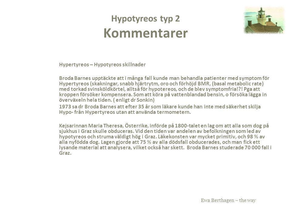 Ewa Berthagen – the way Hypotyreos typ 2 Kommentarer Hypertyreos – Hypotyreos skillnader Broda Barnes upptäckte att i många fall kunde man behandla pa