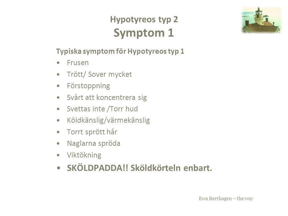 Ewa Berthagen – the way Hypotyreos typ 2 Diagnos Hypotyreos typ 1: Syns i blodprover (T3, T4 och TSH) låg sköldkörtelfunktion Hypotyreos typ 2: syns inte i dagens blodprover, inte alltid i urinprover
