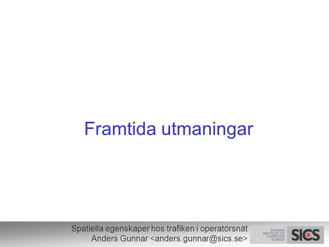 Spatiella egenskaper hos trafiken i operatörsnät Anders Gunnar Framtida utmaningar