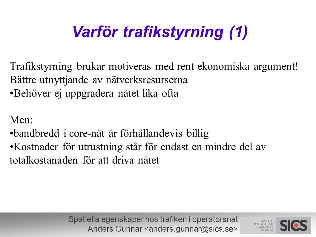 Spatiella egenskaper hos trafiken i operatörsnät Anders Gunnar Varför trafikstyrning (1) Trafikstyrning brukar motiveras med rent ekonomiska argument.
