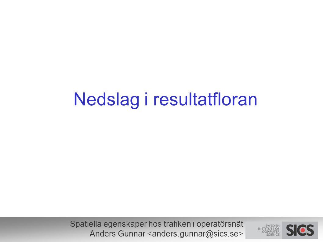 Spatiella egenskaper hos trafiken i operatörsnät Anders Gunnar Nedslag i resultatfloran