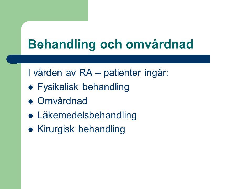 Behandling och omvårdnad I vården av RA – patienter ingår: Fysikalisk behandling Omvårdnad Läkemedelsbehandling Kirurgisk behandling