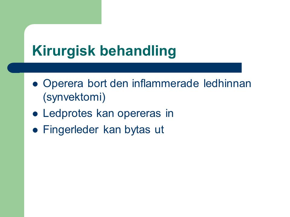 Kirurgisk behandling Operera bort den inflammerade ledhinnan (synvektomi) Ledprotes kan opereras in Fingerleder kan bytas ut