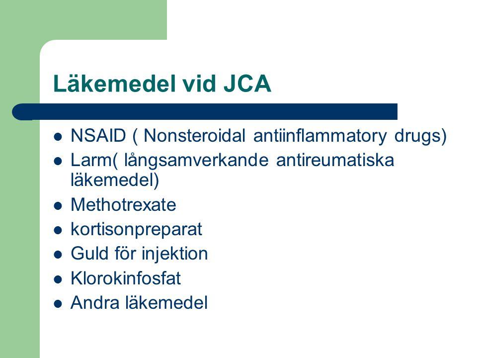 Läkemedel vid JCA NSAID ( Nonsteroidal antiinflammatory drugs) Larm( långsamverkande antireumatiska läkemedel) Methotrexate kortisonpreparat Guld för