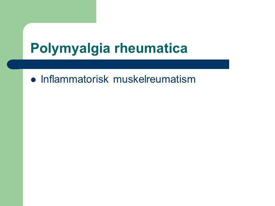 Polymyalgia rheumatica Inflammatorisk muskelreumatism