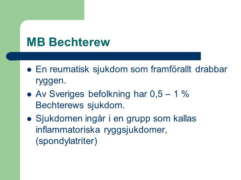 MB Bechterew En reumatisk sjukdom som framförallt drabbar ryggen. Av Sveriges befolkning har 0,5 – 1 % Bechterews sjukdom. Sjukdomen ingår i en grupp