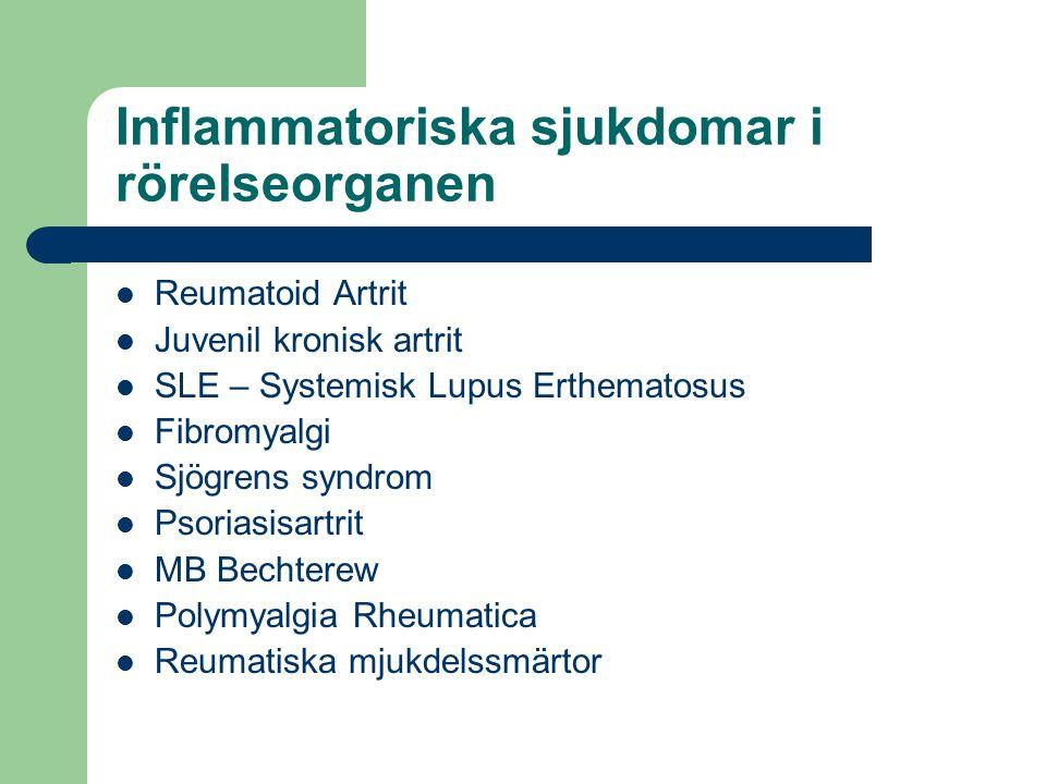 Inflammatoriska sjukdomar i rörelseorganen Reumatoid Artrit Juvenil kronisk artrit SLE – Systemisk Lupus Erthematosus Fibromyalgi Sjögrens syndrom Pso