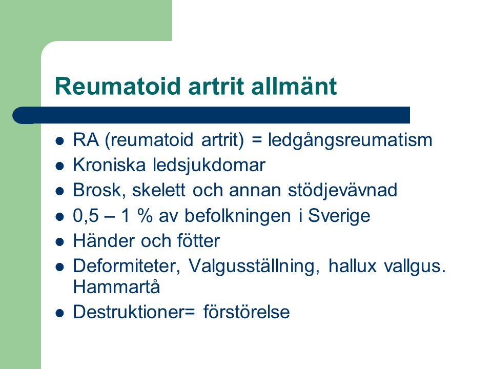 Reumatoid artrit allmänt RA (reumatoid artrit) = ledgångsreumatism Kroniska ledsjukdomar Brosk, skelett och annan stödjevävnad 0,5 – 1 % av befolkning