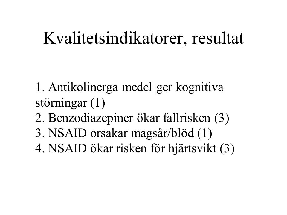 Kvalitetsindikatorer, resultat 1. Antikolinerga medel ger kognitiva störningar (1) 2. Benzodiazepiner ökar fallrisken (3) 3. NSAID orsakar magsår/blöd