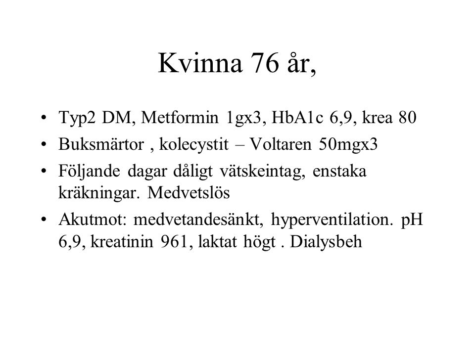 Kvinna 76 år, Typ2 DM, Metformin 1gx3, HbA1c 6,9, krea 80 Buksmärtor, kolecystit – Voltaren 50mgx3 Följande dagar dåligt vätskeintag, enstaka kräkningar.