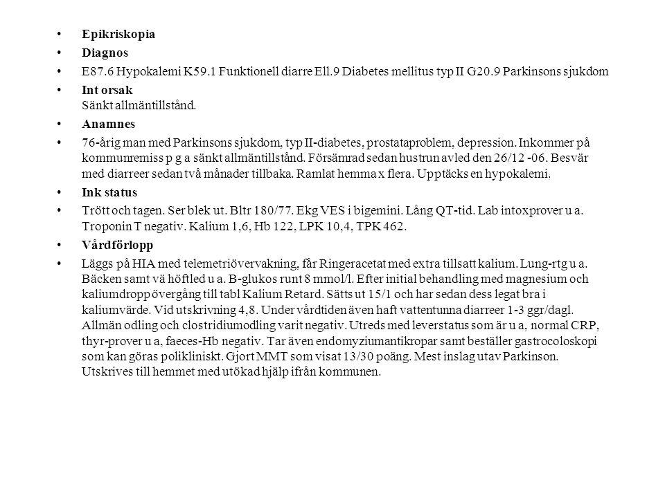 Epikriskopia Diagnos E87.6 Hypokalemi K59.1 Funktionell diarre Ell.9 Diabetes mellitus typ II G20.9 Parkinsons sjukdom Int orsak Sänkt allmäntillstånd.