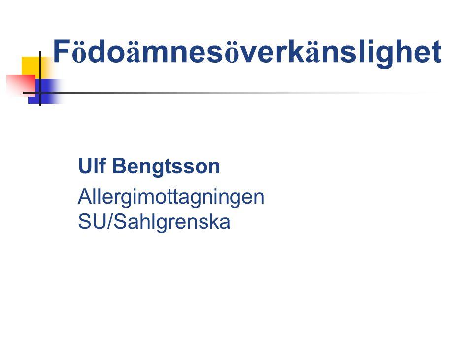 F ö do ä mnes ö verk ä nslighet Ulf Bengtsson Allergimottagningen SU/Sahlgrenska