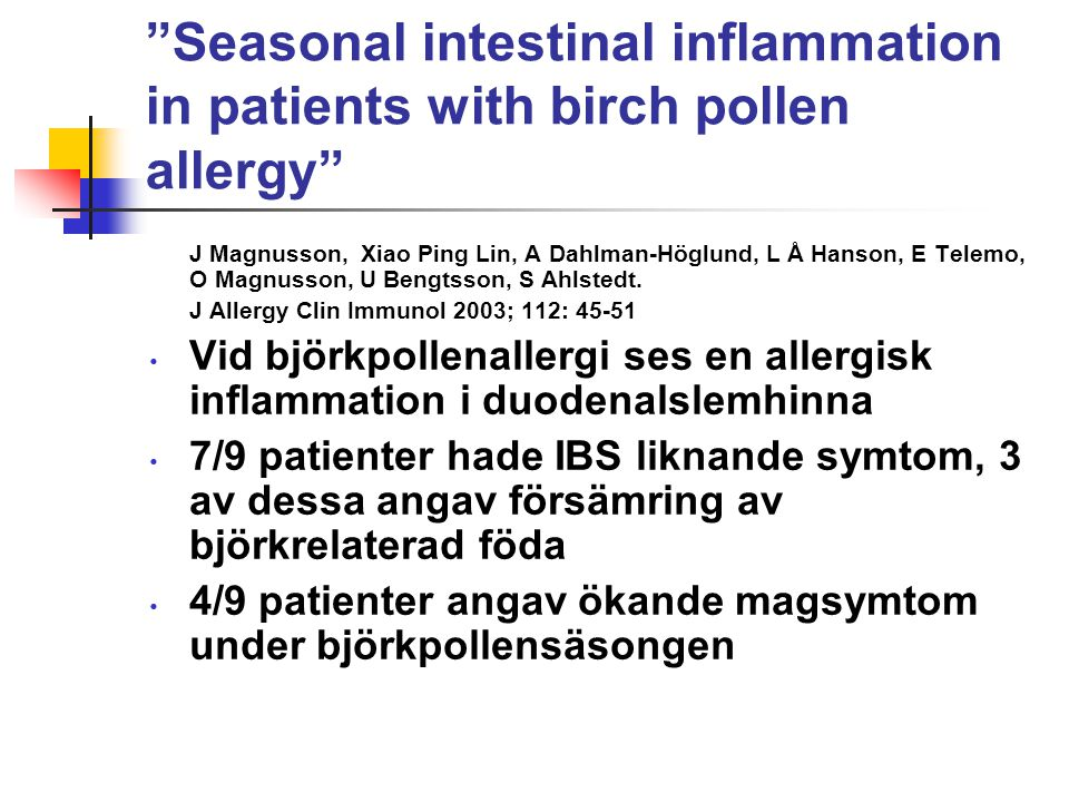 """Seasonal intestinal inflammation in patients with birch pollen allergy"" J Magnusson, Xiao Ping Lin, A Dahlman-Höglund, L Å Hanson, E Telemo, O Magnus"