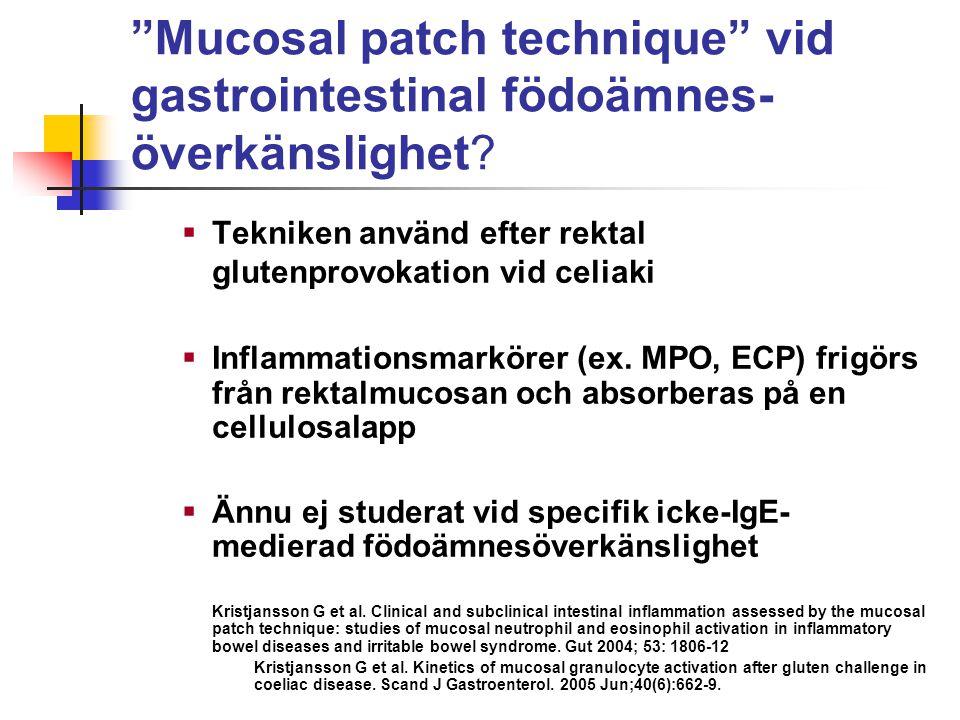 """""""Mucosal patch technique"""" vid gastrointestinal födoämnes- överkänslighet?  Tekniken använd efter rektal glutenprovokation vid celiaki  Inflammations"""
