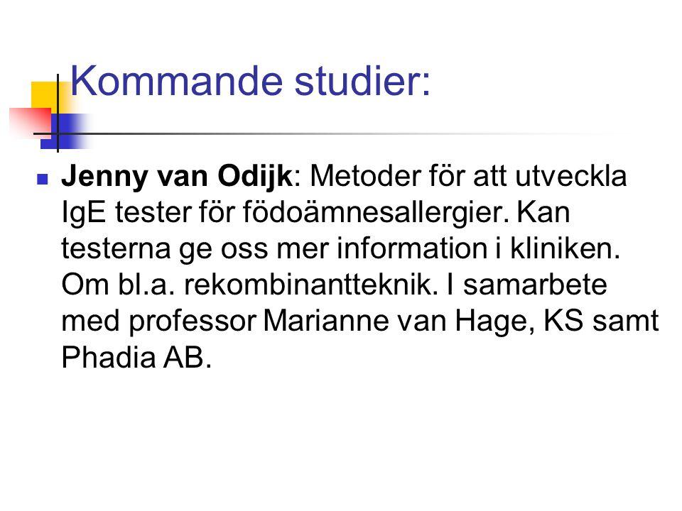 Kommande studier: Jenny van Odijk: Metoder för att utveckla IgE tester för födoämnesallergier. Kan testerna ge oss mer information i kliniken. Om bl.a