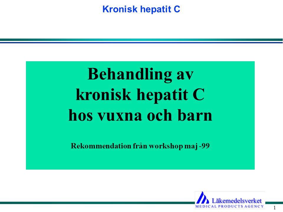 Kronisk hepatit C 22 Monitorering under behandlingen Klinisk undersökning (inkl vikt) var 3:e månad Blodstatus (B-Hb, B-Leukocyter, Poly/mono eller B-Celler, B- trombocyter) var 4:e vecka, initialt dessutom vecka 1 och 2 Leverstatus (S-Bilirubin, S-ASAT, var 4:e vecka S-ALAT) S-TSH, S-FT4 var 3:e månad S-Kreatinin, S-Na, S-K och S-Urat vid njurpåverkan