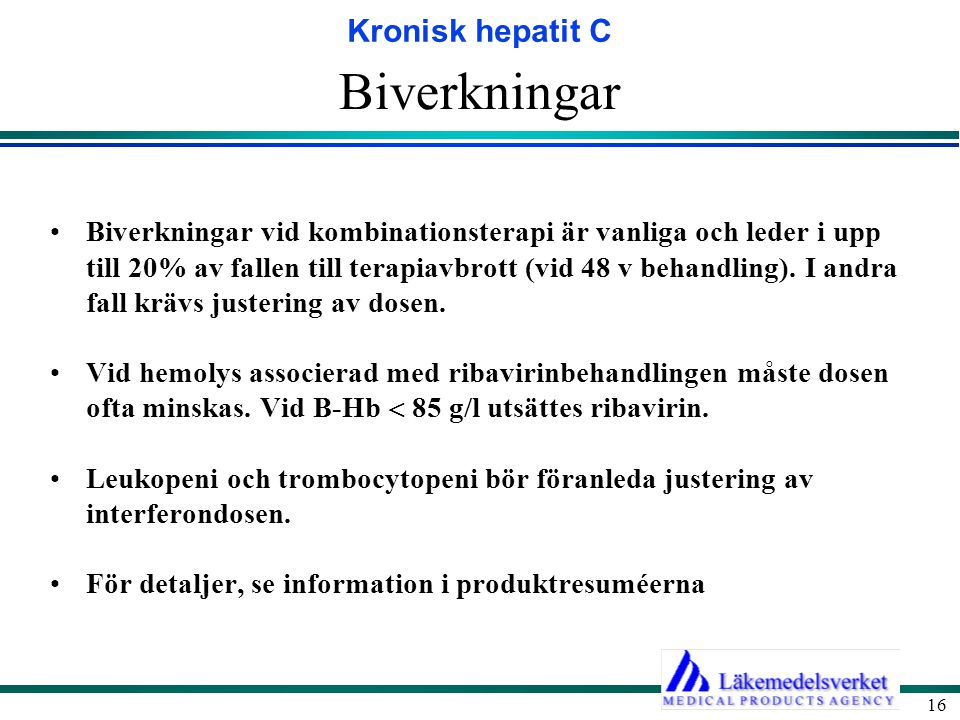 Kronisk hepatit C 16 Biverkningar Biverkningar vid kombinationsterapi är vanliga och leder i upp till 20% av fallen till terapiavbrott (vid 48 v behan