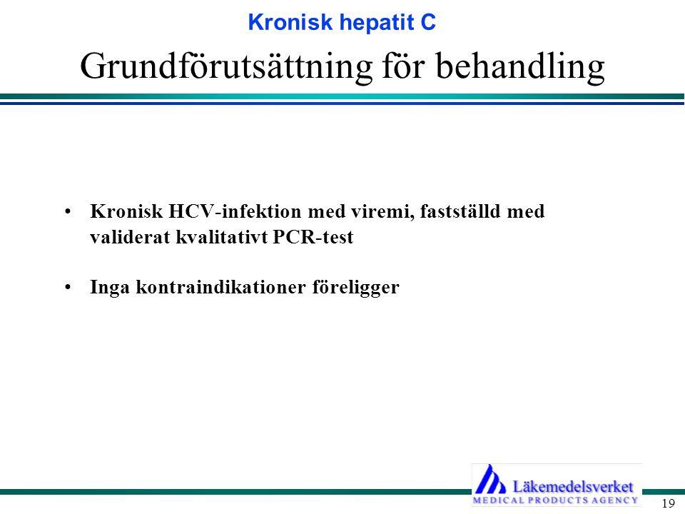 Kronisk hepatit C 19 Grundförutsättning för behandling Kronisk HCV-infektion med viremi, fastställd med validerat kvalitativt PCR-test Inga kontraindi
