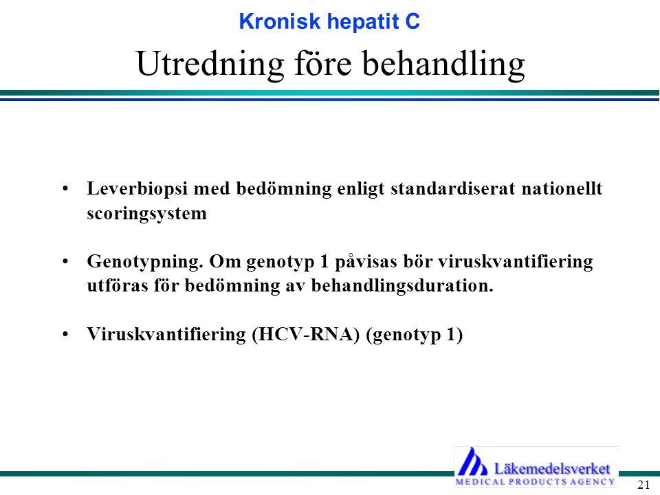 Kronisk hepatit C 21 Utredning före behandling Leverbiopsi med bedömning enligt standardiserat nationellt scoringsystem Genotypning. Om genotyp 1 påvi