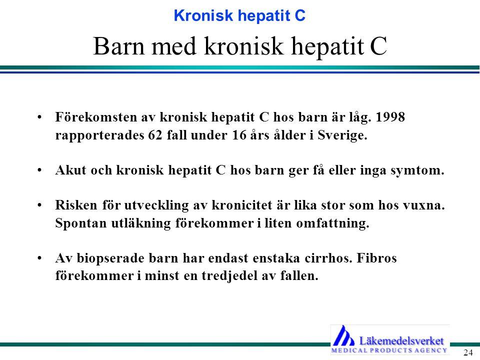 Kronisk hepatit C 24 Barn med kronisk hepatit C Förekomsten av kronisk hepatit C hos barn är låg. 1998 rapporterades 62 fall under 16 års ålder i Sver