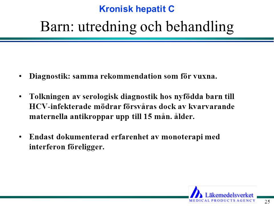 Kronisk hepatit C 25 Barn: utredning och behandling Diagnostik: samma rekommendation som för vuxna. Tolkningen av serologisk diagnostik hos nyfödda ba