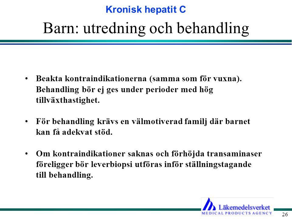 Kronisk hepatit C 26 Barn: utredning och behandling Beakta kontraindikationerna (samma som för vuxna). Behandling bör ej ges under perioder med hög ti
