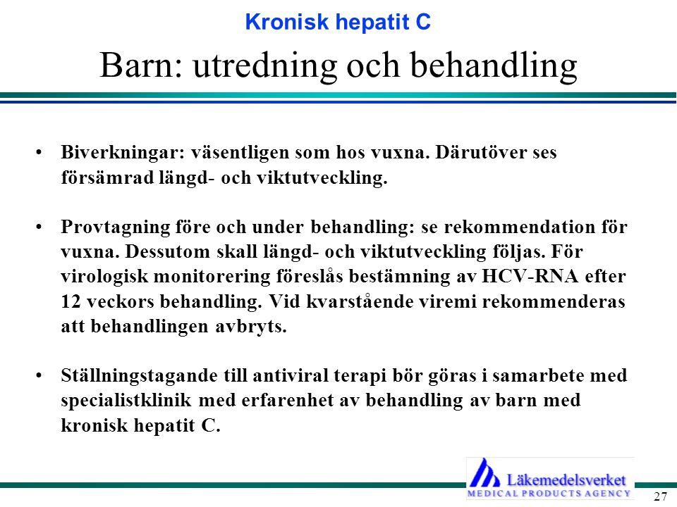 Kronisk hepatit C 27 Barn: utredning och behandling Biverkningar: väsentligen som hos vuxna. Därutöver ses försämrad längd- och viktutveckling. Provta