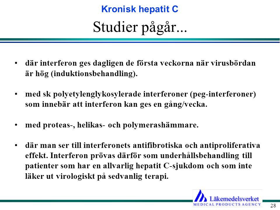 Kronisk hepatit C 28 Studier pågår... där interferon ges dagligen de första veckorna när virusbördan är hög (induktionsbehandling). med sk polyetyleng