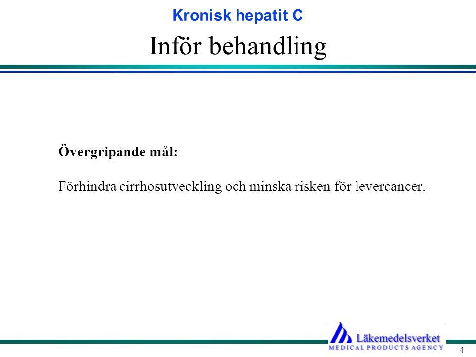 Kronisk hepatit C 4 Inför behandling Övergripande mål: Förhindra cirrhosutveckling och minska risken för levercancer.