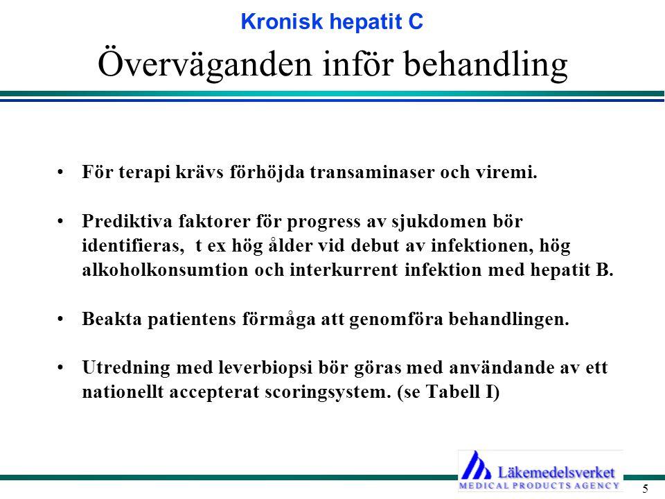 Kronisk hepatit C 5 Överväganden inför behandling För terapi krävs förhöjda transaminaser och viremi. Prediktiva faktorer för progress av sjukdomen bö