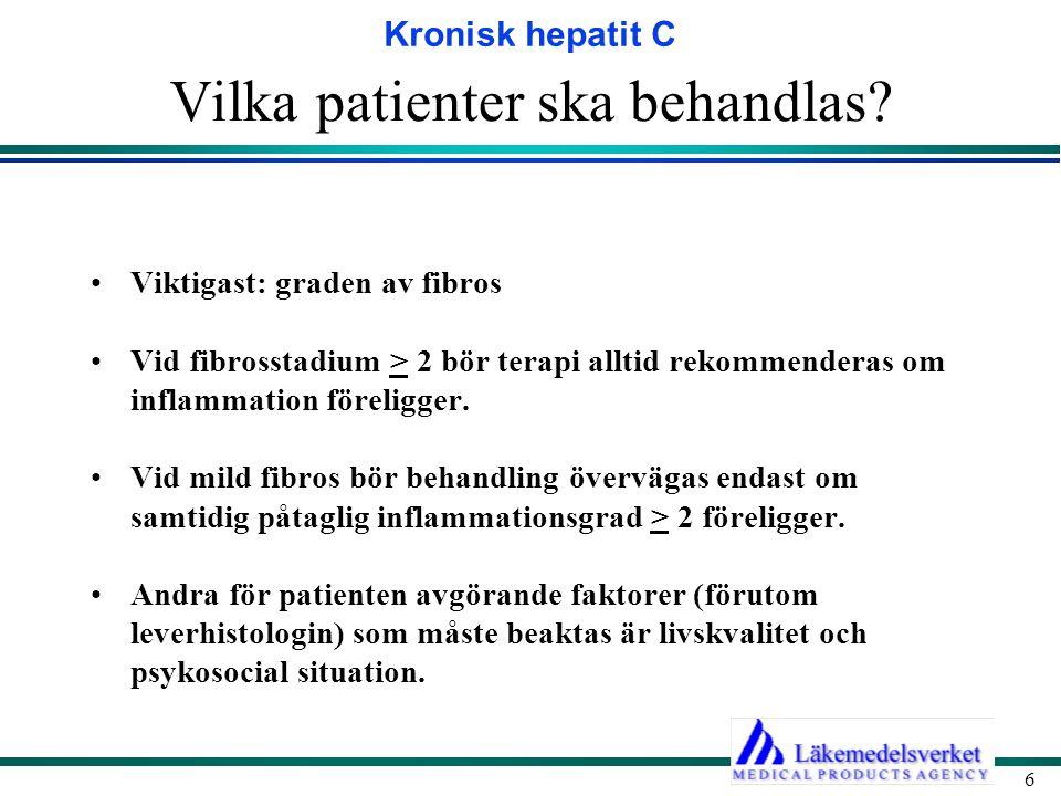 Kronisk hepatit C 6 Vilka patienter ska behandlas? Viktigast: graden av fibros Vid fibrosstadium > 2 bör terapi alltid rekommenderas om inflammation f