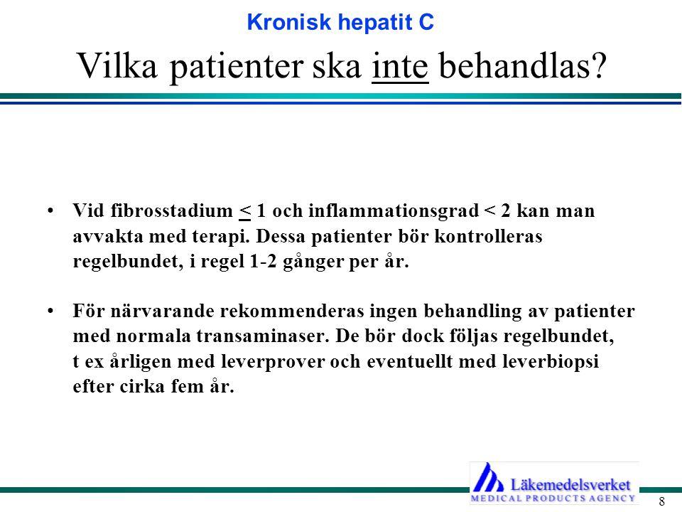 Kronisk hepatit C 9 Akut hepatit C infektion Behandling av patienter med akut hepatit C kan övervägas men den kliniska nyttan är för närvarande bristfälligt dokumenterad.