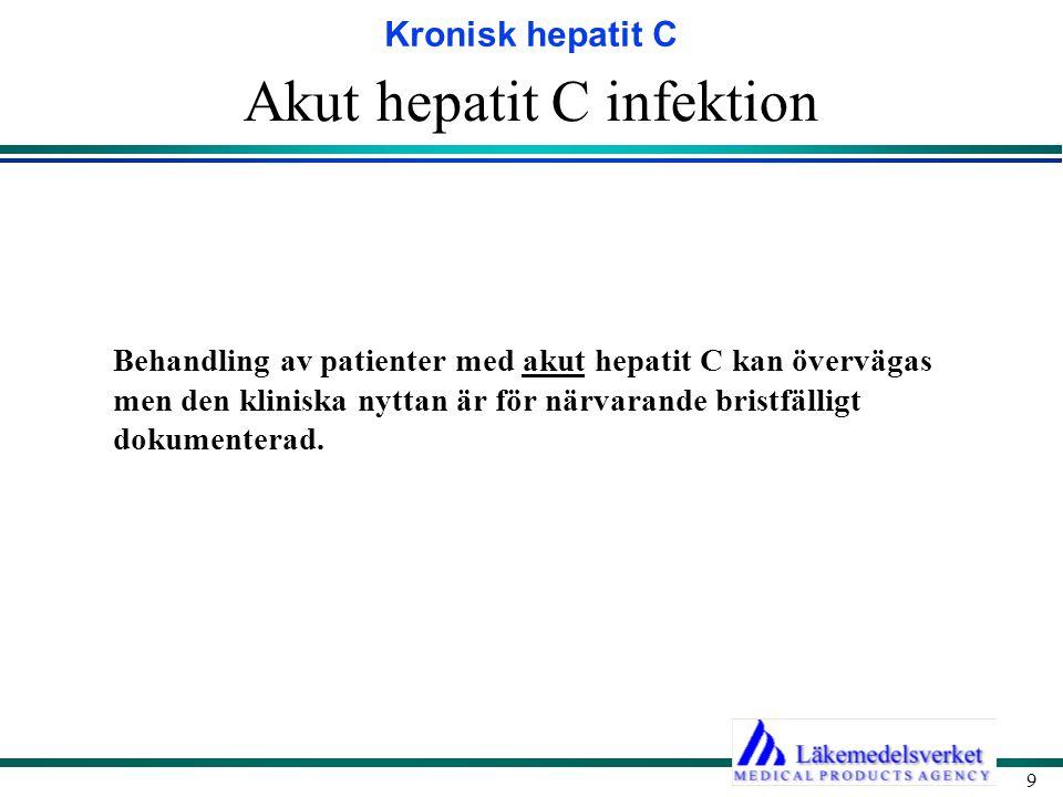 Kronisk hepatit C 9 Akut hepatit C infektion Behandling av patienter med akut hepatit C kan övervägas men den kliniska nyttan är för närvarande bristf