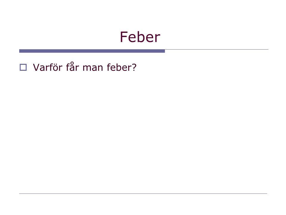 Feber  Varför får man feber?
