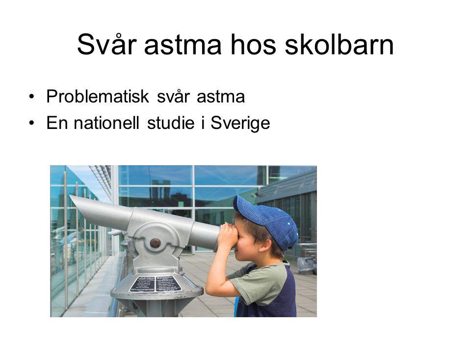 Svår astma hos skolbarn Problematisk svår astma En nationell studie i Sverige