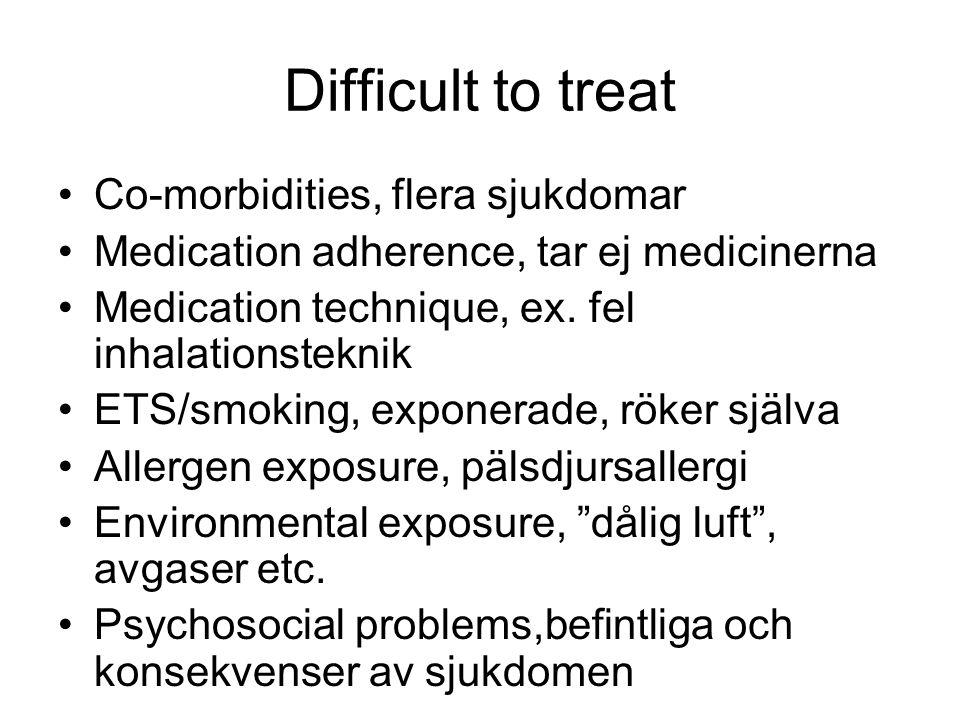 Difficult to treat Co-morbidities, flera sjukdomar Medication adherence, tar ej medicinerna Medication technique, ex.
