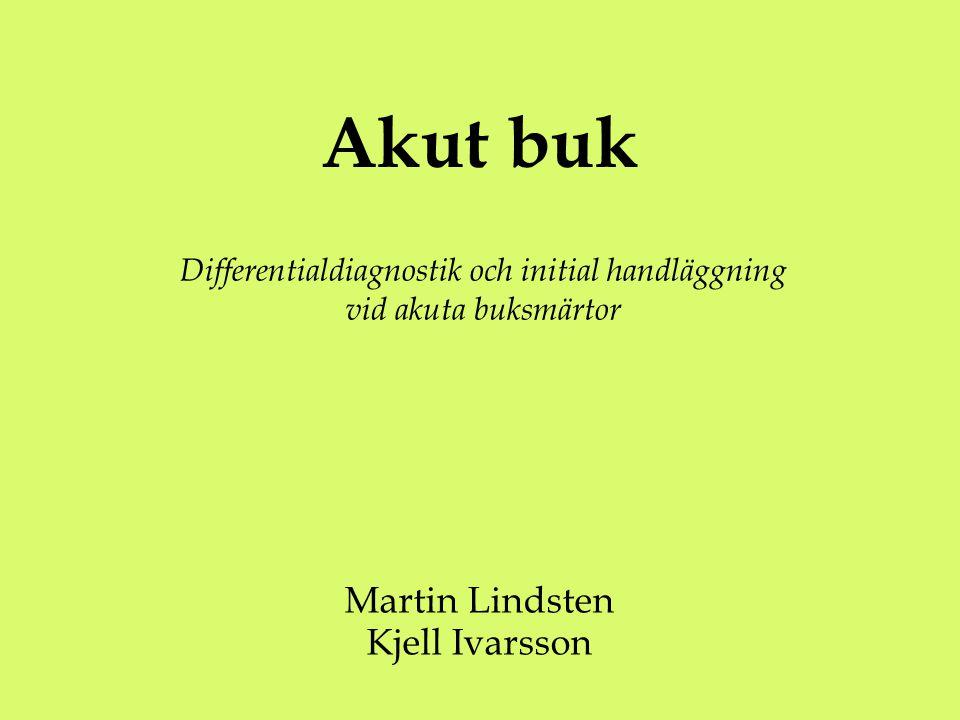 Akut buk Martin Lindsten Kjell Ivarsson Differentialdiagnostik och initial handläggning vid akuta buksmärtor