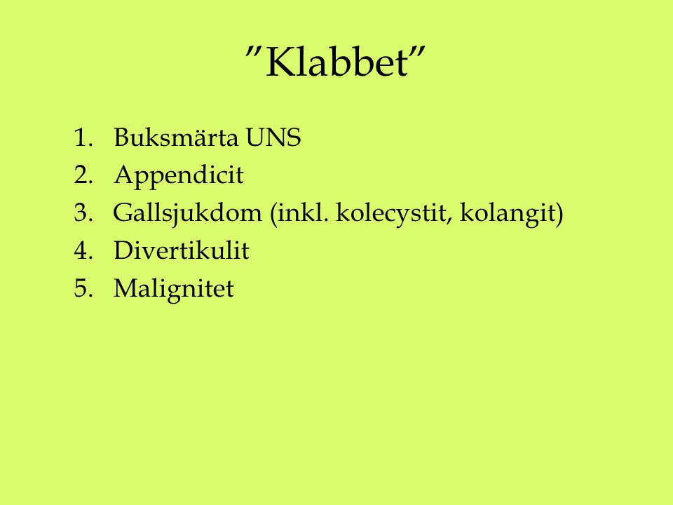 """Klabbet"" 1.Buksmärta UNS 2.Appendicit 3.Gallsjukdom (inkl. kolecystit, kolangit) 4.Divertikulit 5.Malignitet"