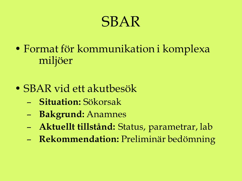 Format för kommunikation i komplexa miljöer SBAR vid ett akutbesök – Situation: Sökorsak – Bakgrund: Anamnes – Aktuellt tillstånd: Status, parametrar, lab – Rekommendation: Preliminär bedömning SBAR